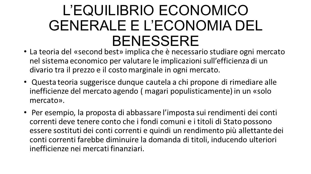 L'EQUILIBRIO ECONOMICO GENERALE E L'ECONOMIA DEL BENESSERE La teoria del «second best» implica che è necessario studiare ogni mercato nel sistema econ