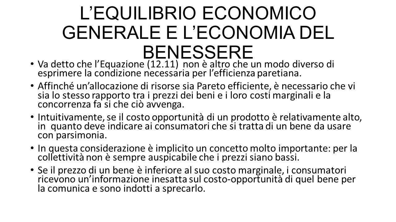 L'EQUILIBRIO ECONOMICO GENERALE E L'ECONOMIA DEL BENESSERE IL SECONDO TEOREMA FONDAMENTALE DELL'ECONOMIA DEL BENESSERE In un sistema economico concorrenziale si possono raggiungere diverse allocazioni efficienti a seconda di come è distribuito inizialmente il reddito.