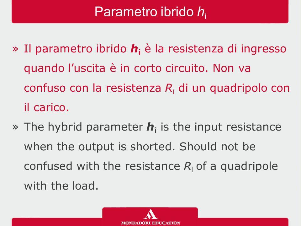 »Il parametro ibrido h i è la resistenza di ingresso quando l'uscita è in corto circuito.