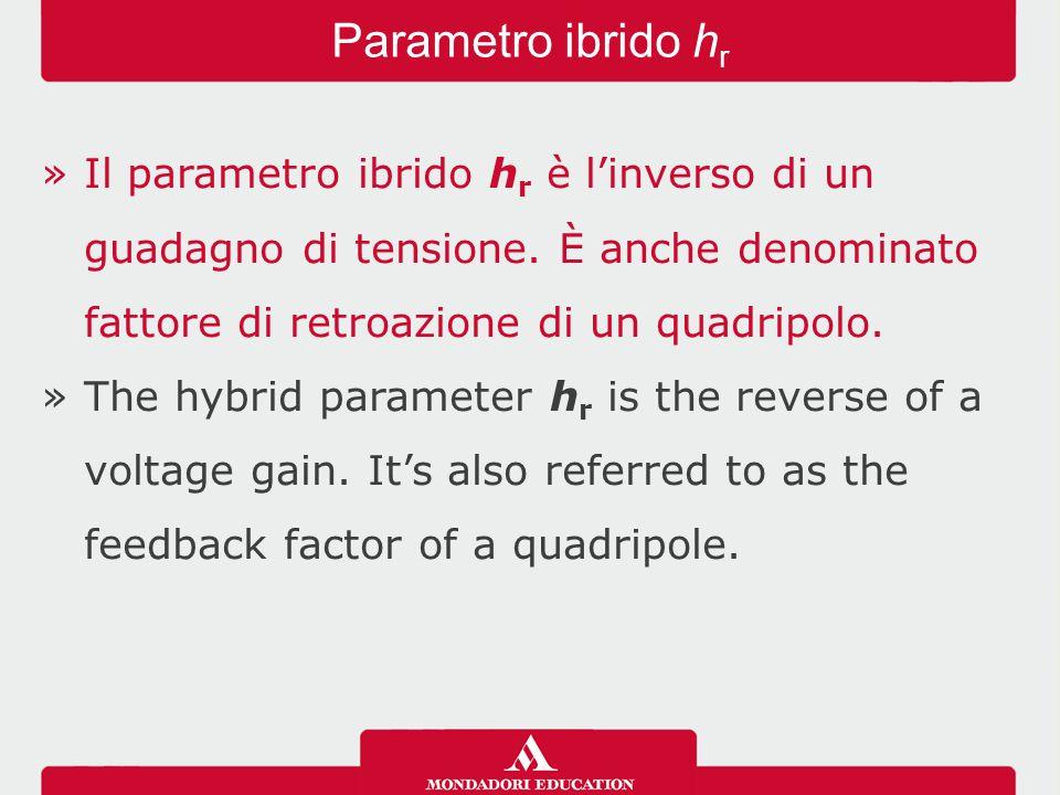 »Il parametro ibrido h r è l'inverso di un guadagno di tensione.