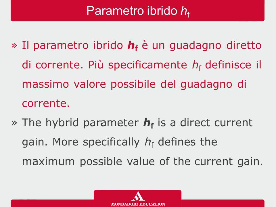 »Il parametro ibrido h f è un guadagno diretto di corrente.