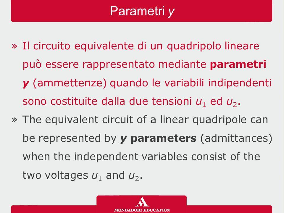 »Il circuito equivalente di un quadripolo lineare può essere rappresentato mediante parametri y (ammettenze) quando le variabili indipendenti sono costituite dalla due tensioni u 1 ed u 2.