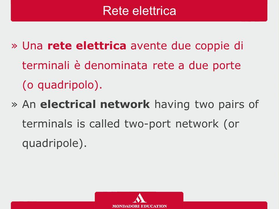 »Una rete elettrica avente due coppie di terminali è denominata rete a due porte (o quadripolo).