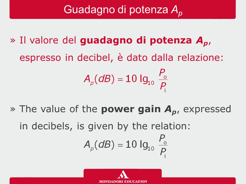 »Il valore del guadagno di potenza A p, espresso in decibel, è dato dalla relazione: »The value of the power gain A p, expressed in decibels, is given by the relation: Guadagno di potenza A p
