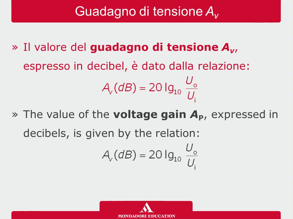 »Il valore del guadagno di tensione A v, espresso in decibel, è dato dalla relazione: »The value of the voltage gain A P, expressed in decibels, is given by the relation: Guadagno di tensione A v