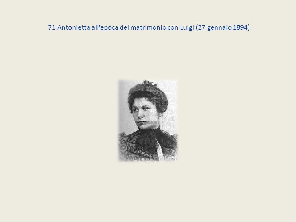 71 Antonietta all'epoca del matrimonio con Luigi (27 gennaio 1894)