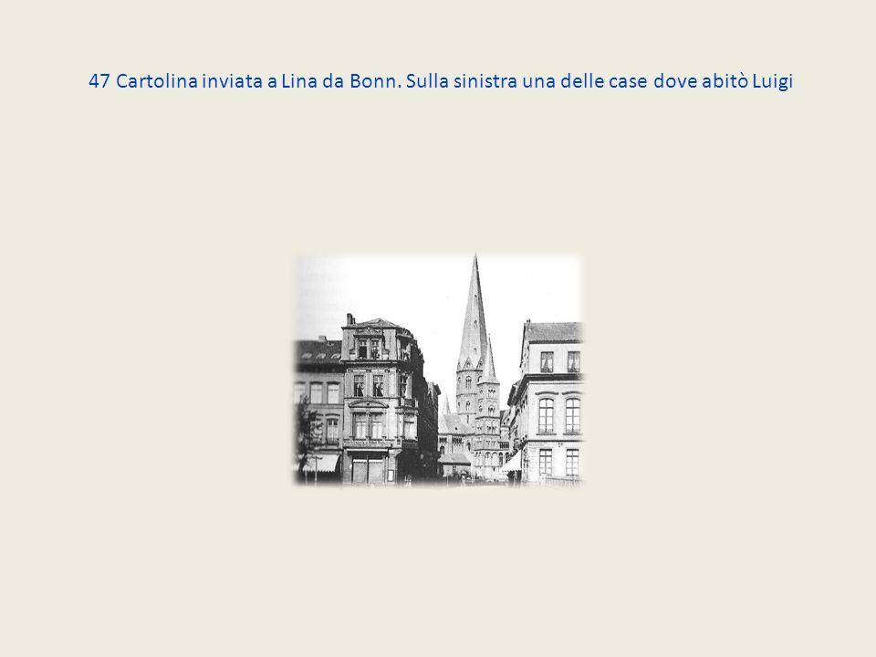 47 Cartolina inviata a Lina da Bonn. Sulla sinistra una delle case dove abitò Luigi