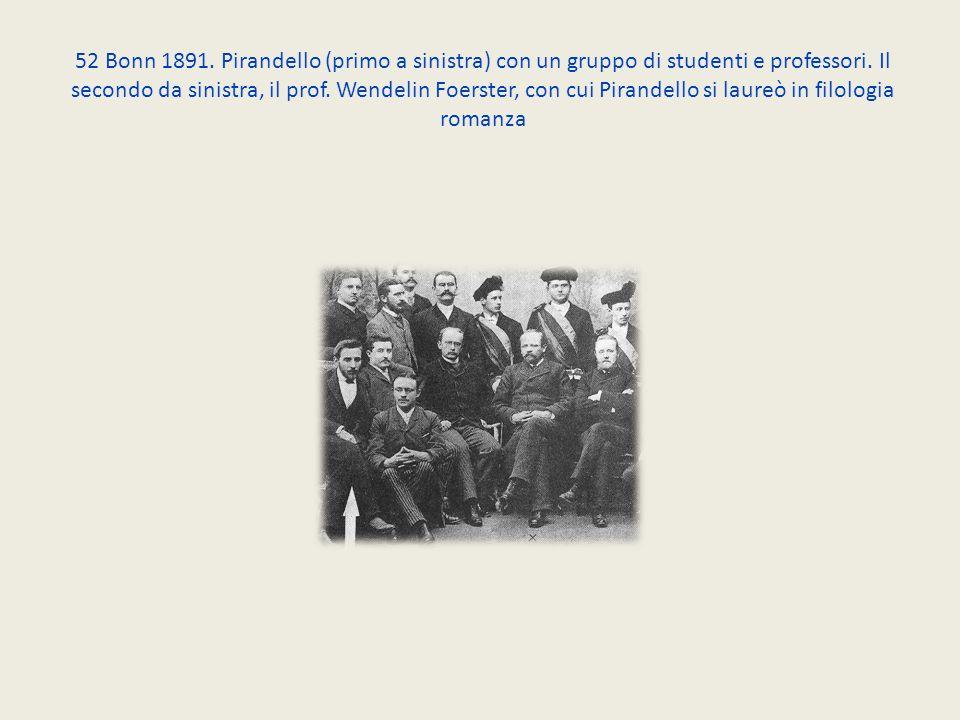 52 Bonn 1891. Pirandello (primo a sinistra) con un gruppo di studenti e professori. Il secondo da sinistra, il prof. Wendelin Foerster, con cui Pirand