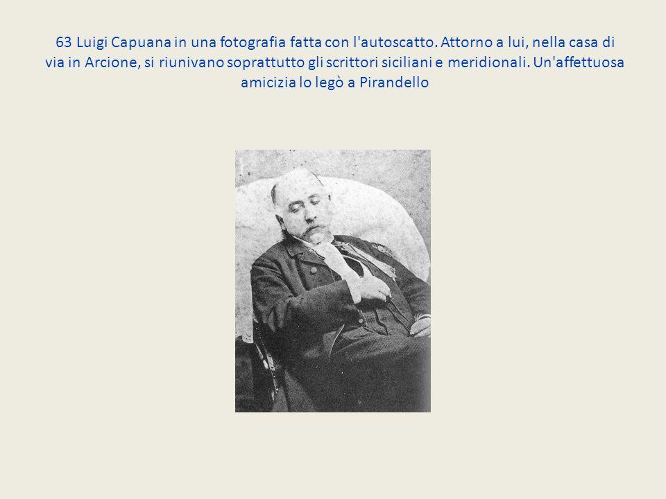 63 Luigi Capuana in una fotografia fatta con l'autoscatto. Attorno a lui, nella casa di via in Arcione, si riunivano soprattutto gli scrittori sicilia