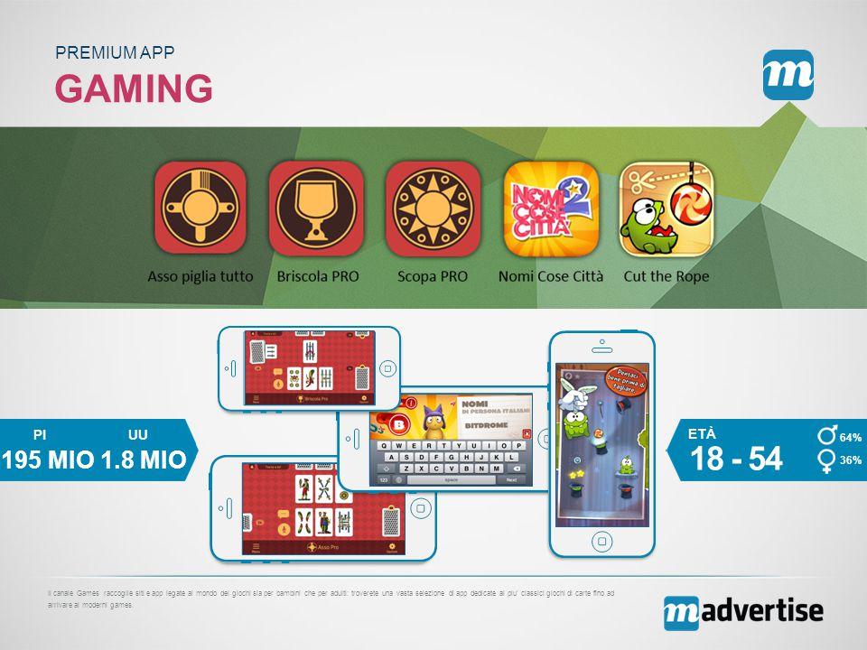 GAMING PREMIUM APP Il canale Games raccoglie siti e app legate al mondo dei giochi sia per bambini che per adulti: troverete una vasta selezione di app dedicate ai piu' classici giochi di carte fino ad arrivare ai moderni games.