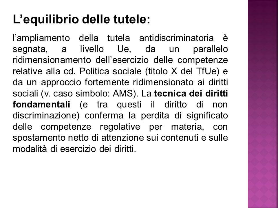 L'equilibrio delle tutele: l'ampliamento della tutela antidiscriminatoria è segnata, a livello Ue, da un parallelo ridimensionamento dell'esercizio delle competenze relative alla cd.