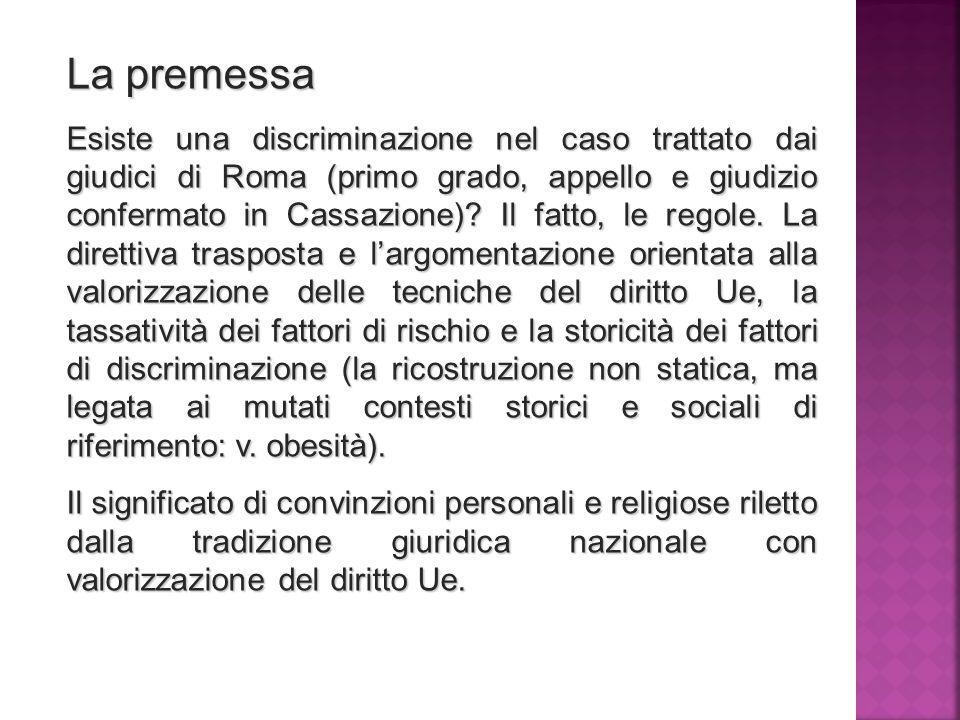 La premessa Esiste una discriminazione nel caso trattato dai giudici di Roma (primo grado, appello e giudizio confermato in Cassazione).