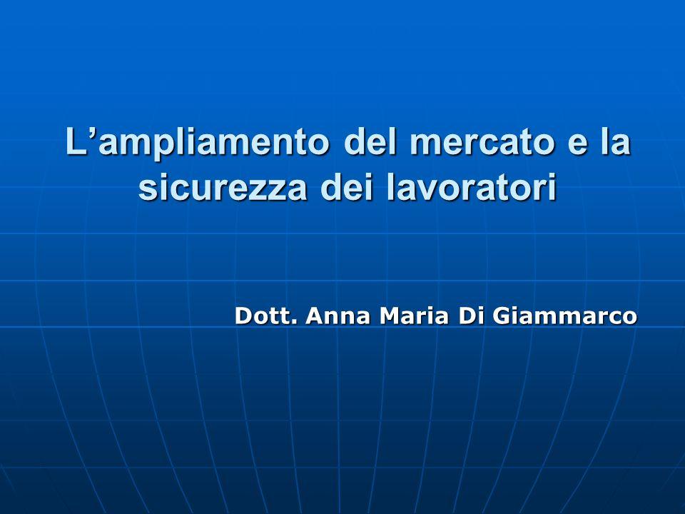 L'ampliamento del mercato e la sicurezza dei lavoratori Dott. Anna Maria Di Giammarco