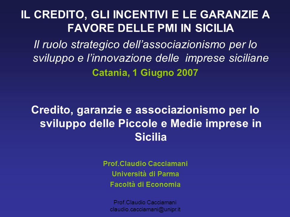 Prof.Claudio Cacciamani claudio.cacciamani@unipr.it IL CREDITO, GLI INCENTIVI E LE GARANZIE A FAVORE DELLE PMI IN SICILIA Il ruolo strategico dell'ass
