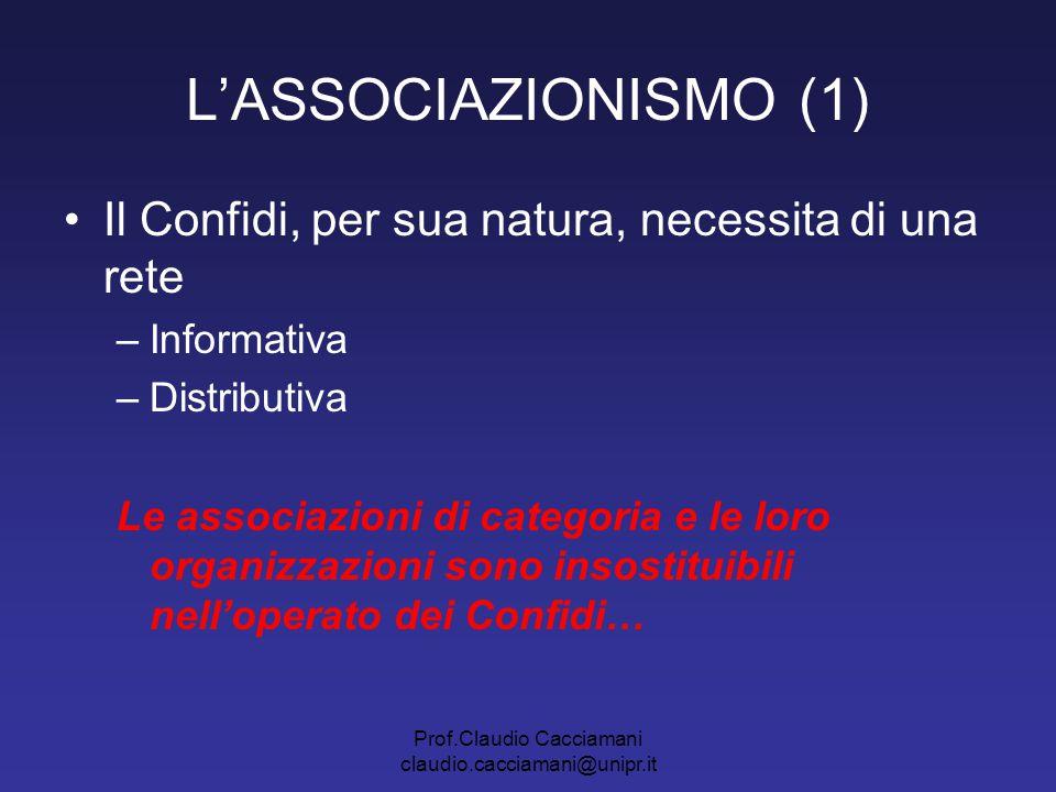 Prof.Claudio Cacciamani claudio.cacciamani@unipr.it L'ASSOCIAZIONISMO (1) Il Confidi, per sua natura, necessita di una rete –Informativa –Distributiva