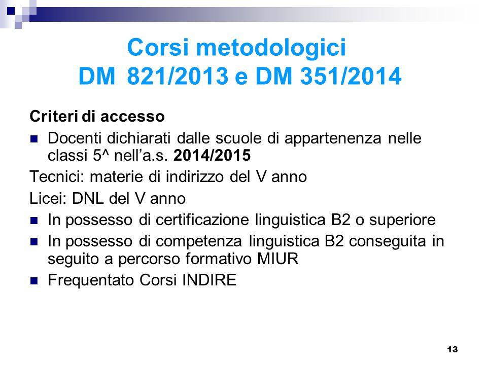13 Corsi metodologici DM 821/2013 e DM 351/2014 Criteri di accesso Docenti dichiarati dalle scuole di appartenenza nelle classi 5^ nell'a.s.
