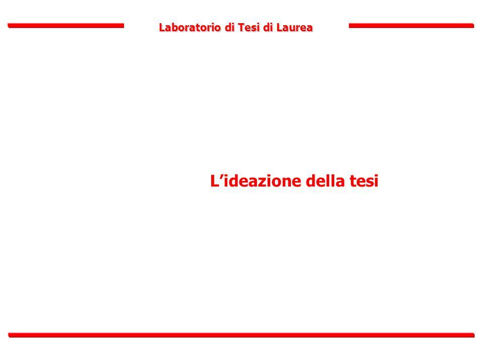 Laboratorio di Tesi di Laurea L'ideazione della tesi