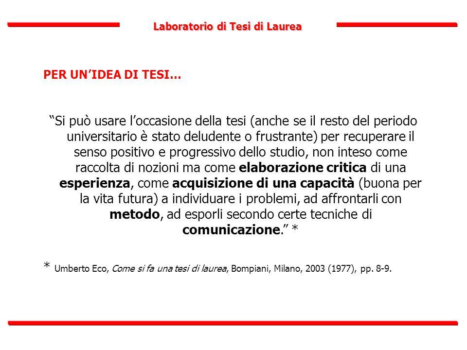 """Laboratorio di Tesi di Laurea PER UN'IDEA DI TESI… """"Si può usare l'occasione della tesi (anche se il resto del periodo universitario è stato deludente"""
