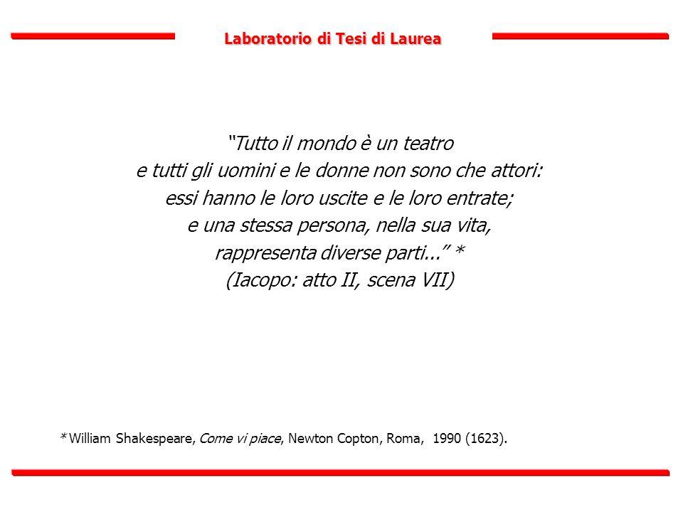 """Laboratorio di Tesi di Laurea """"Tutto il mondo è un teatro e tutti gli uomini e le donne non sono che attori: essi hanno le loro uscite e le loro entra"""