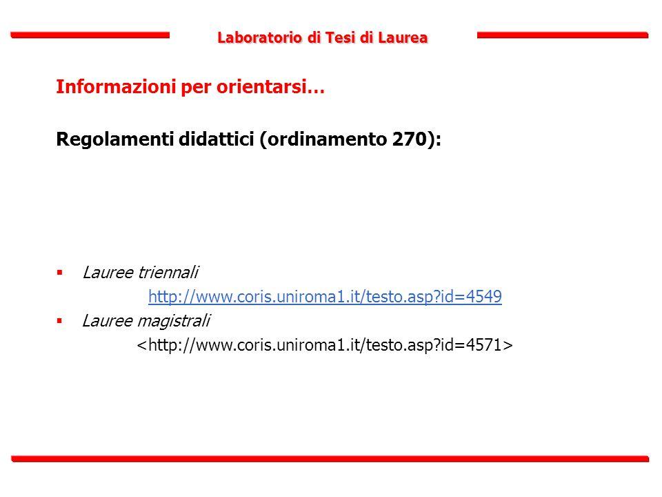 Laboratorio di Tesi di Laurea Informazioni per orientarsi… Regolamenti didattici (ordinamento 270):  Lauree triennali http://www.coris.uniroma1.it/te