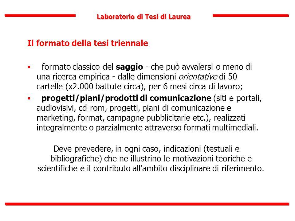 Laboratorio di Tesi di Laurea Il formato della tesi triennale  formato classico del saggio - che può avvalersi o meno di una ricerca empirica - dalle