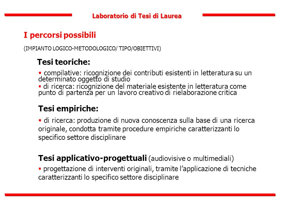 Laboratorio di Tesi di Laurea I percorsi possibili (IMPIANTO LOGICO-METODOLOGICO/ TIPO/OBIETTIVI) Tesi teoriche:  compilative: ricognizione dei contr