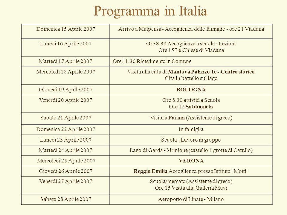 Programma in Italia Domenica 15 Aprile 2007Arrivo a Malpensa - Accoglienza delle famiglie - ore 21 Viadana Lunedì 16 Aprile 2007Ore 8.30 Accoglienza a