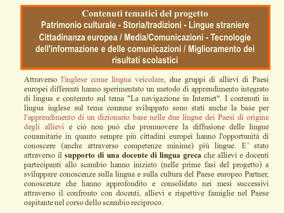 Contenuti tematici del progetto Patrimonio culturale - Storia/tradizioni - Lingue straniere Cittadinanza europea / Media/Comunicazioni - Tecnologie de
