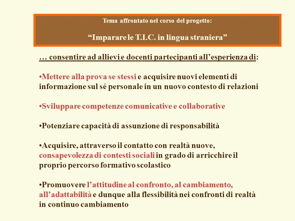 """Tema affrontato nel corso del progetto: """"Imparare le T.I.C. in lingua straniera"""" … consentire ad allievi e docenti partecipanti all'esperienza di: Met"""