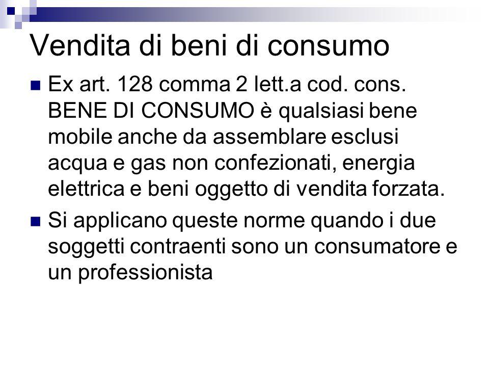 Vendita di beni di consumo Ex art.128 comma 2 lett.a cod.