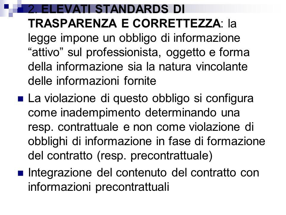 """2. ELEVATI STANDARDS DI TRASPARENZA E CORRETTEZZA: la legge impone un obbligo di informazione """"attivo"""" sul professionista, oggetto e forma della infor"""