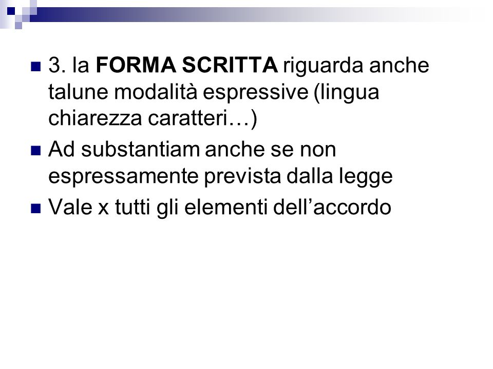 3. la FORMA SCRITTA riguarda anche talune modalità espressive (lingua chiarezza caratteri…) Ad substantiam anche se non espressamente prevista dalla l