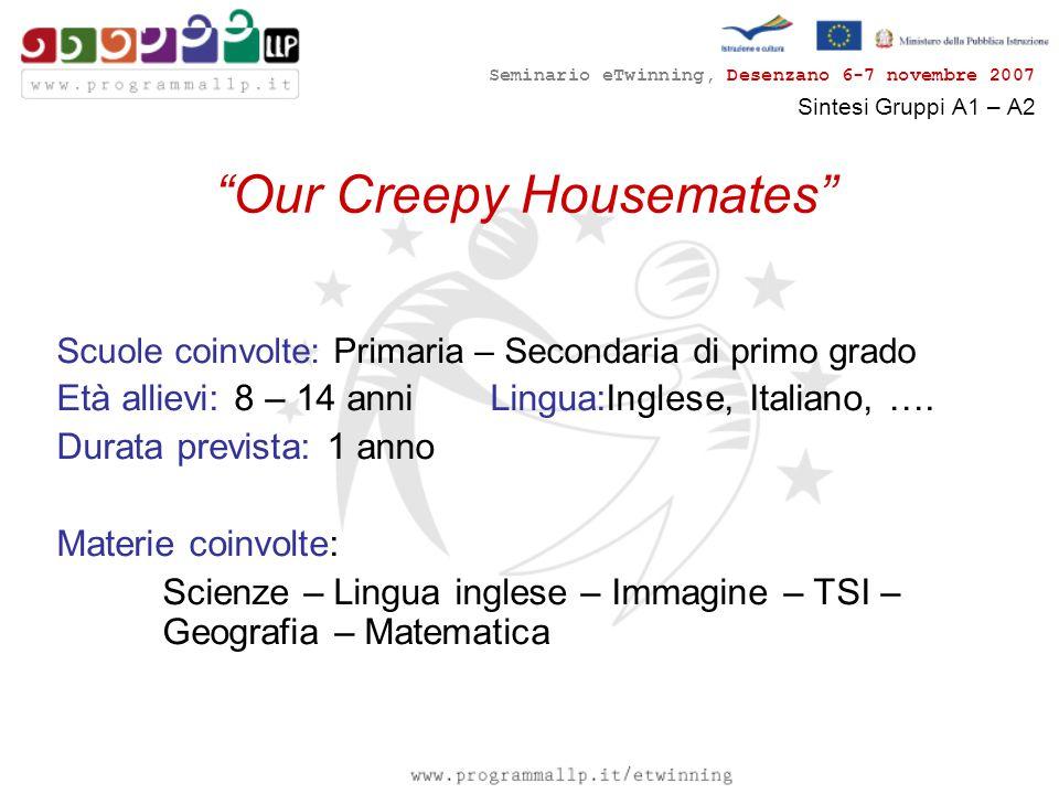 Seminario eTwinning, Desenzano 6-7 novembre 2007 Sintesi Gruppi A1 – A2 Our Creepy Housemates Scuole coinvolte: Primaria – Secondaria di primo grado Età allievi: 8 – 14 anni Lingua:Inglese, Italiano, ….