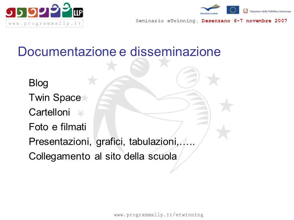 Seminario eTwinning, Desenzano 6-7 novembre 2007 Documentazione e disseminazione Blog Twin Space Cartelloni Foto e filmati Presentazioni, grafici, tabulazioni,…..