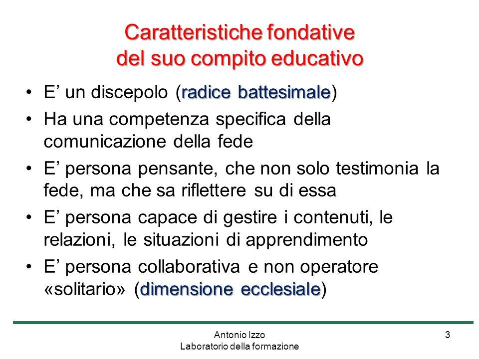 Caratteristiche fondative del suo compito educativo radice battesimaleE' un discepolo (radice battesimale) Ha una competenza specifica della comunicaz