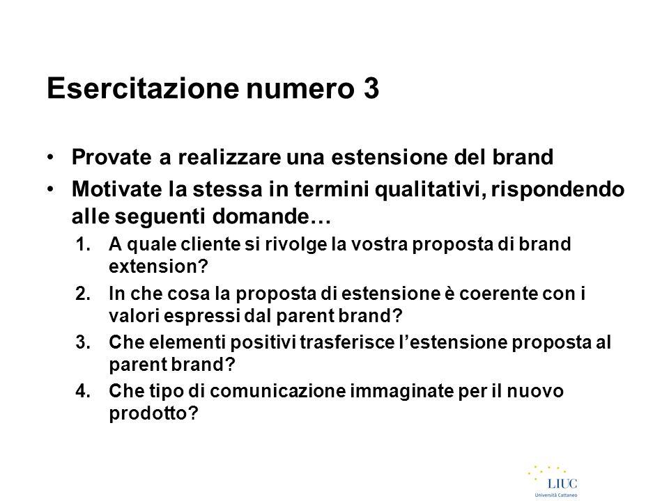 Esercitazione numero 3 Provate a realizzare una estensione del brand Motivate la stessa in termini qualitativi, rispondendo alle seguenti domande… 1.A
