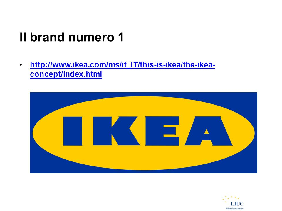 Il brand numero 1 http://www.ikea.com/ms/it_IT/this-is-ikea/the-ikea- concept/index.htmlhttp://www.ikea.com/ms/it_IT/this-is-ikea/the-ikea- concept/in