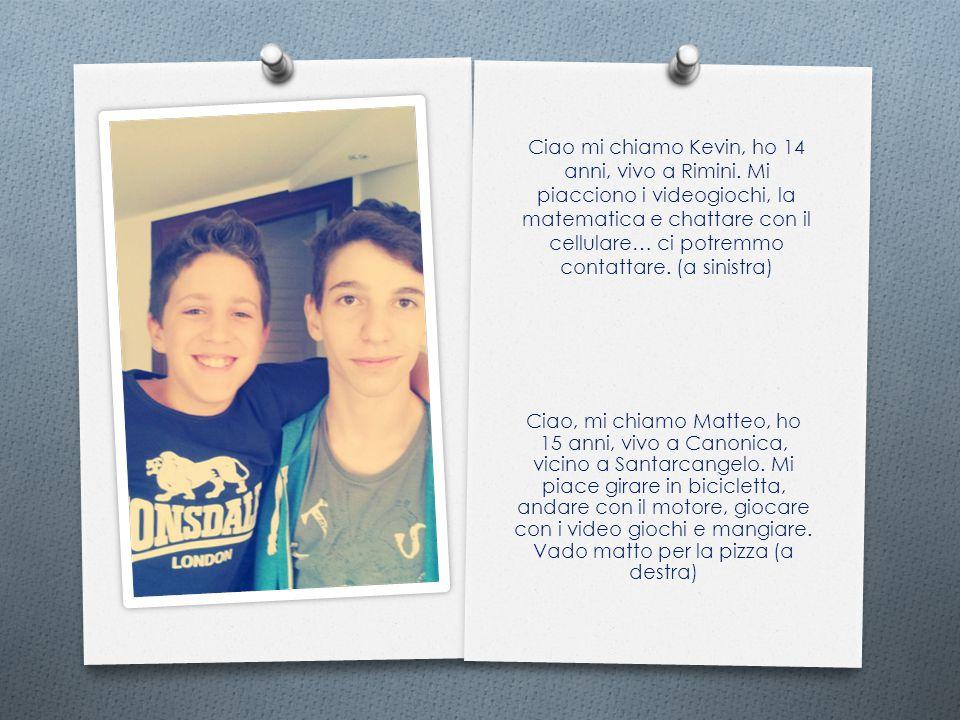 Ciao mi chiamo Kevin, ho 14 anni, vivo a Rimini. Mi piacciono i videogiochi, la matematica e chattare con il cellulare… ci potremmo contattare. (a sin