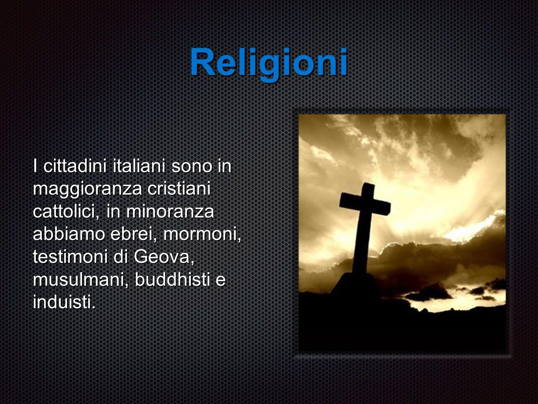 Religioni I cittadini italiani sono in maggioranza cristiani cattolici, in minoranza abbiamo ebrei, mormoni, testimoni di Geova, musulmani, buddhisti e induisti.