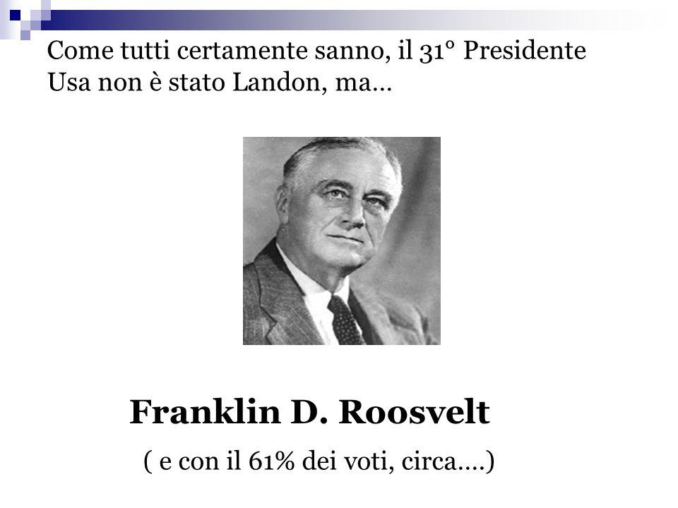 Come tutti certamente sanno, il 31° Presidente Usa non è stato Landon, ma… Franklin D. Roosvelt ( e con il 61% dei voti, circa….)