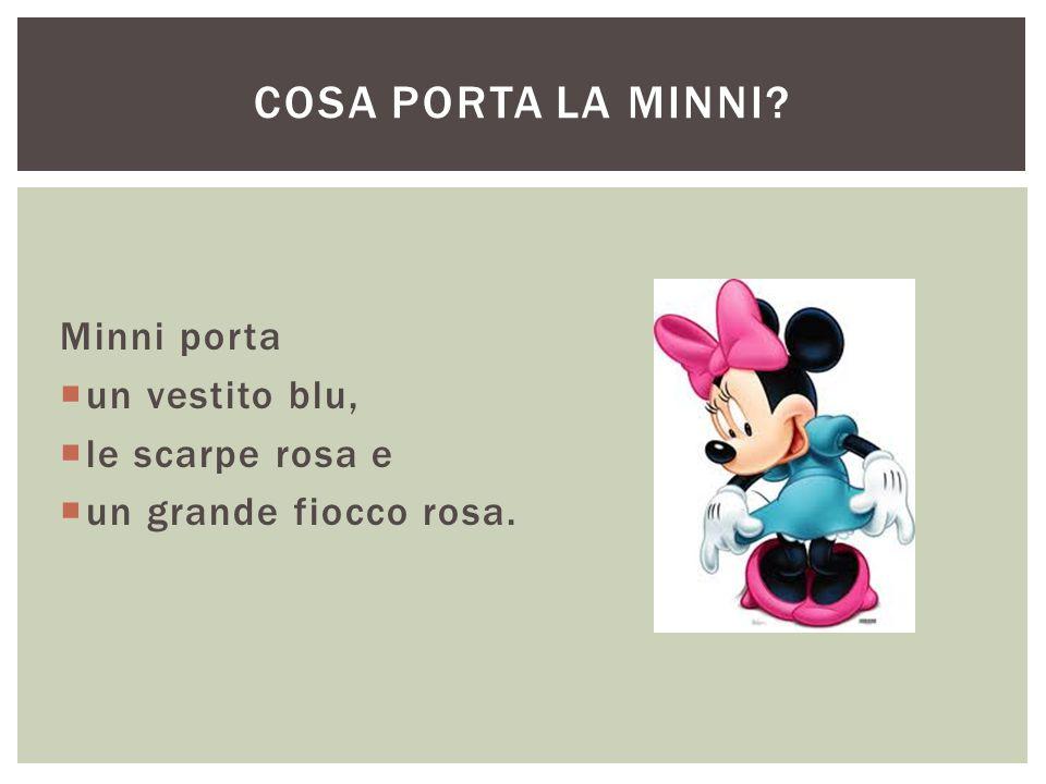 Minni porta  un vestito blu,  le scarpe rosa e  un grande fiocco rosa. COSA PORTA LA MINNI?
