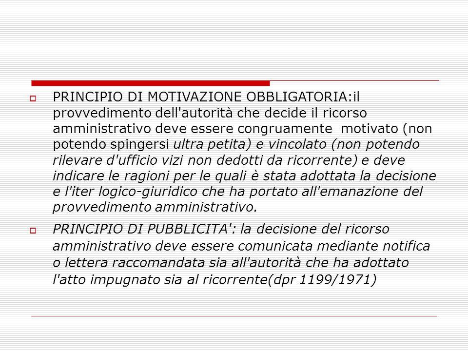  PRINCIPIO DI MOTIVAZIONE OBBLIGATORIA:il provvedimento dell'autorità che decide il ricorso amministrativo deve essere congruamente motivato (non pot