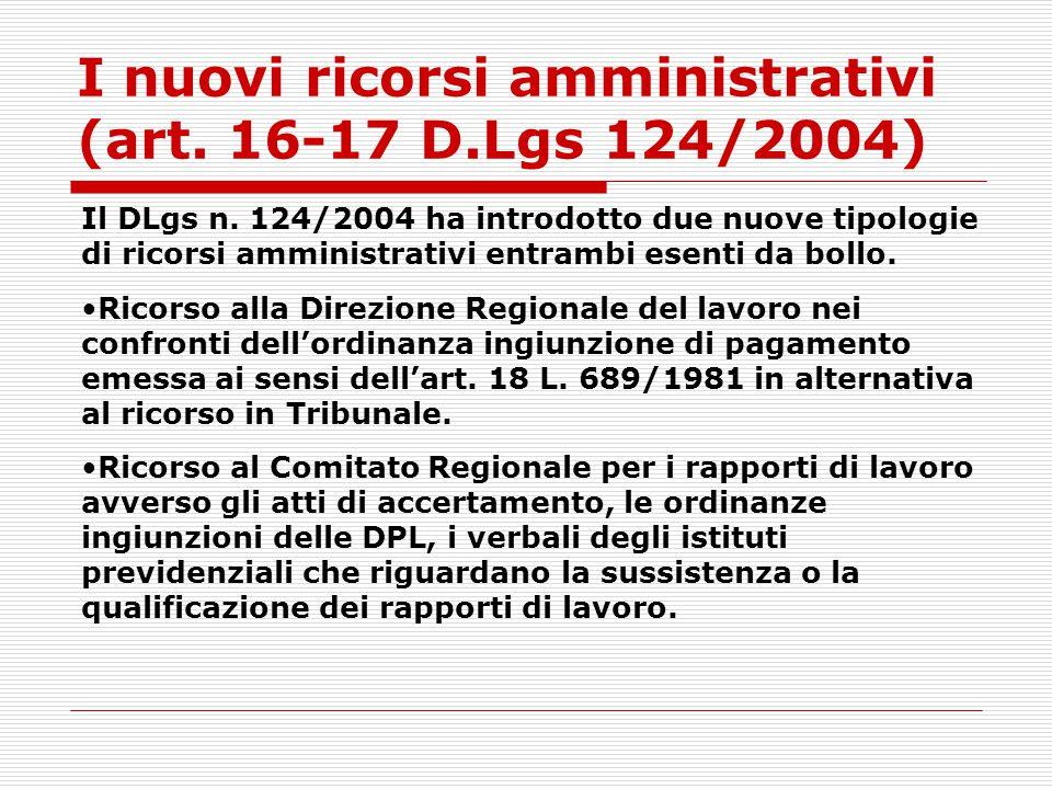 I nuovi ricorsi amministrativi (art. 16-17 D.Lgs 124/2004) Il DLgs n. 124/2004 ha introdotto due nuove tipologie di ricorsi amministrativi entrambi es