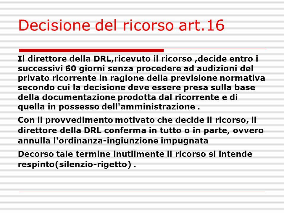 Decisione del ricorso art.16 Il direttore della DRL,ricevuto il ricorso,decide entro i successivi 60 giorni senza procedere ad audizioni del privato r