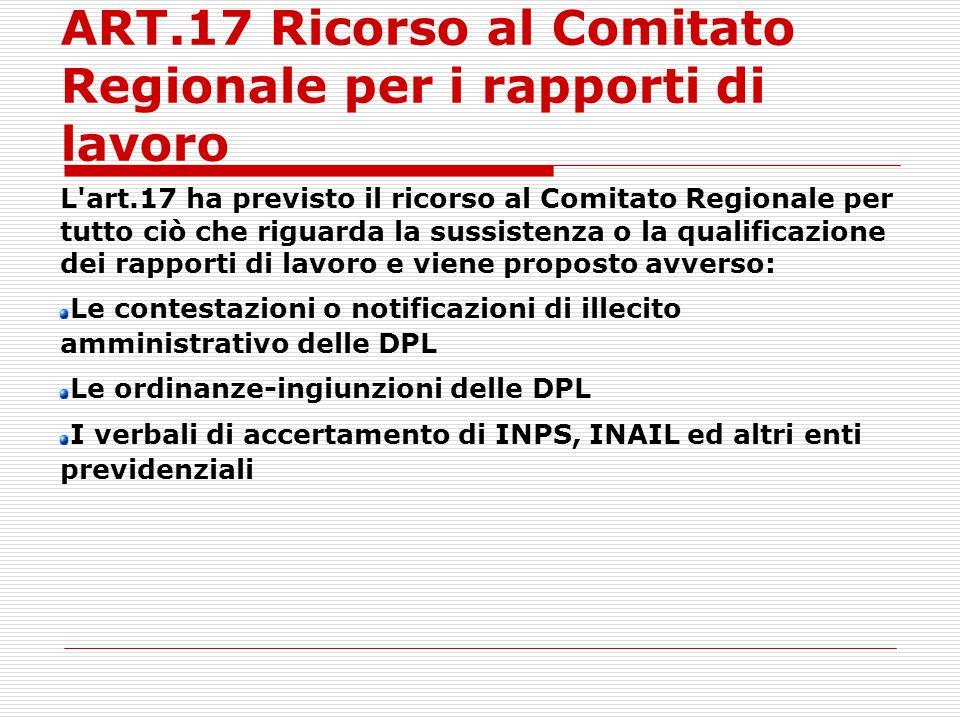 ART.17 Ricorso al Comitato Regionale per i rapporti di lavoro L'art.17 ha previsto il ricorso al Comitato Regionale per tutto ciò che riguarda la suss