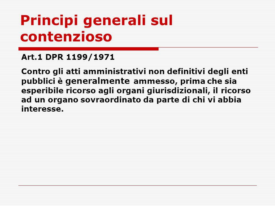 Principi generali sul contenzioso Art.1 DPR 1199/1971 Contro gli atti amministrativi non definitivi degli enti pubblici è generalmente ammesso, prima