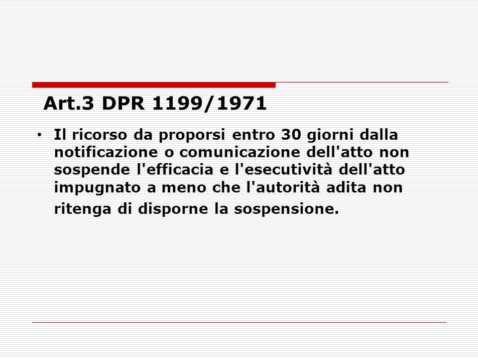 Art.3 DPR 1199/1971 Il ricorso da proporsi entro 30 giorni dalla notificazione o comunicazione dell'atto non sospende l'efficacia e l'esecutività dell