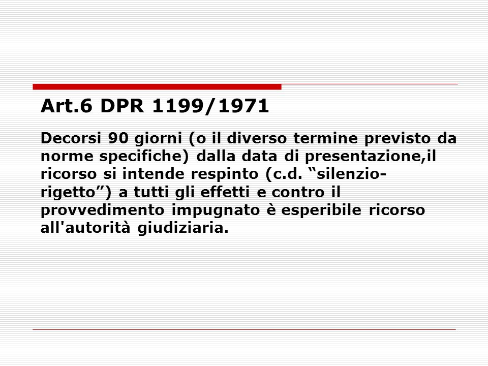 Art.6 DPR 1199/1971 Decorsi 90 giorni (o il diverso termine previsto da norme specifiche) dalla data di presentazione,il ricorso si intende respinto (