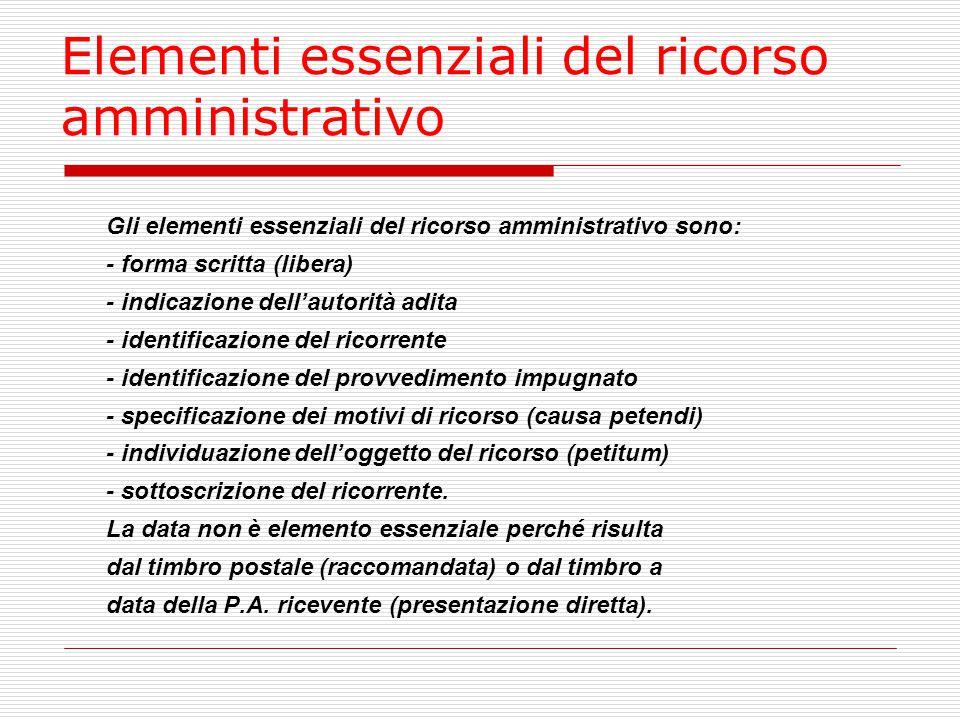 Elementi essenziali del ricorso amministrativo Gli elementi essenziali del ricorso amministrativo sono: - forma scritta (libera) - indicazione dell'au