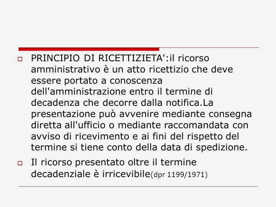  PRINCIPIO DI RICETTIZIETA':il ricorso amministrativo è un atto ricettizio che deve essere portato a conoscenza dell'amministrazione entro il termine